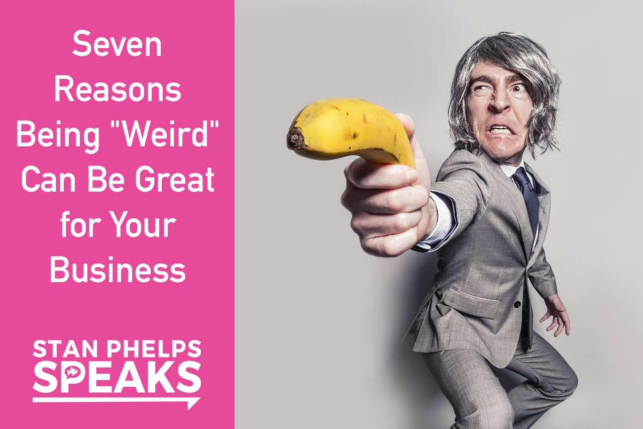 Seven Reasons Being Weird Can Be Great For Your Business Stan Phelps 87,354 likes · 312 talking about this. seven reasons being weird can be